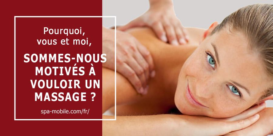 Pourquoi, vous et moi, sommes-nous motivés à vouloir un massage ?
