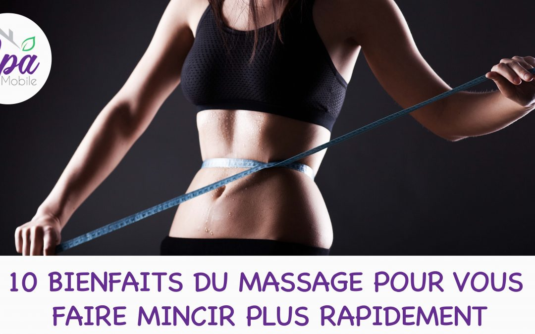 10 bienfaits du massage pour vous faire mincir plus rapidement