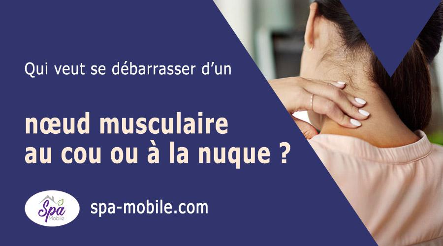 Qui veut se débarrasser d'un nœud musculaire au cou ou à la nuque ?