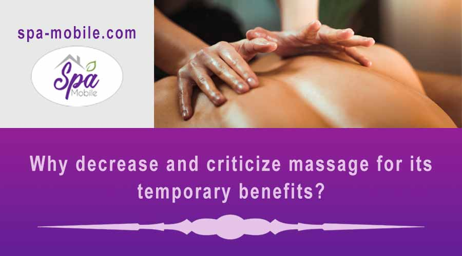 Why decrease and criticize massage for its temporary benefits?