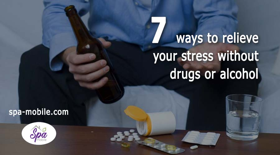 7 Ways to Relieve Your Stress Without Using Drugs and Alcohol